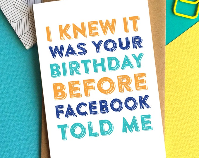 I Knew it Was Your Birthday Before Facebook Told Me! Funny Typographic British Made Letterpress Inspired Greetings Card DYPHB93
