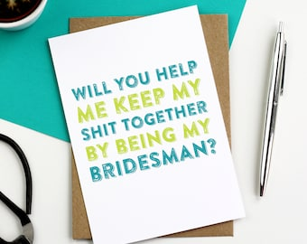 Will You Help Me Keep my Shit Together By Being My Bridesman Cheeky British Inspired Wedding party Luxury Greetings Card DYPW002