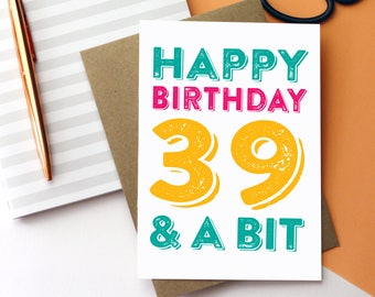 Happy Birthday 39 and A Bit Personalised Funny Typographic Colourful Greeting Card