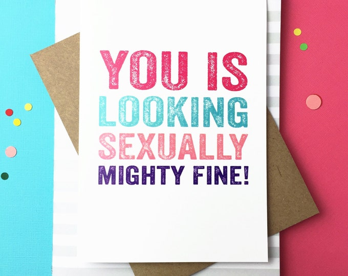 You Is Looking Sexually Mighty Fine Funny Valentines Anniversary British Inspired Greetings Card