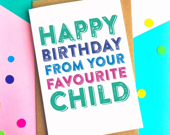 Happy Birthday From Your Most Favourite Child Funny Contemporary Typographic Greetings Card