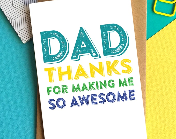 Dad Thanks for Making me So Awesome Cheeky British Humour Contemporary Typographic Colorful luxury Greetings Card for Father's Day