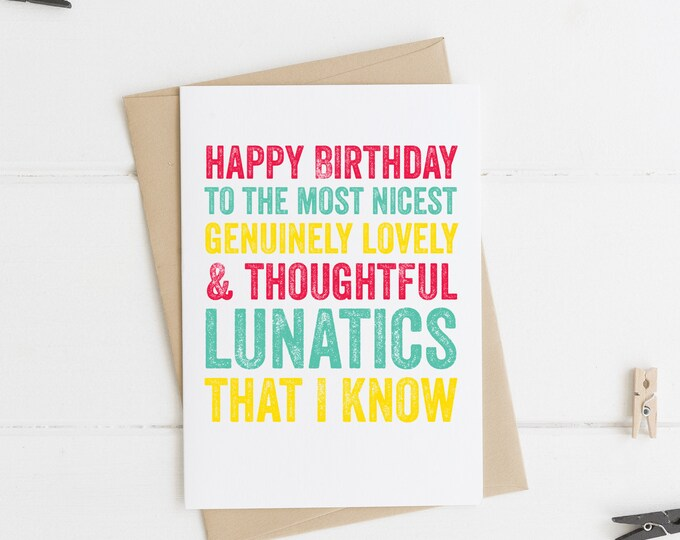 Happy Birthday Lunatic Funny Best Friend Family Lovely Birthday Greeting Card
