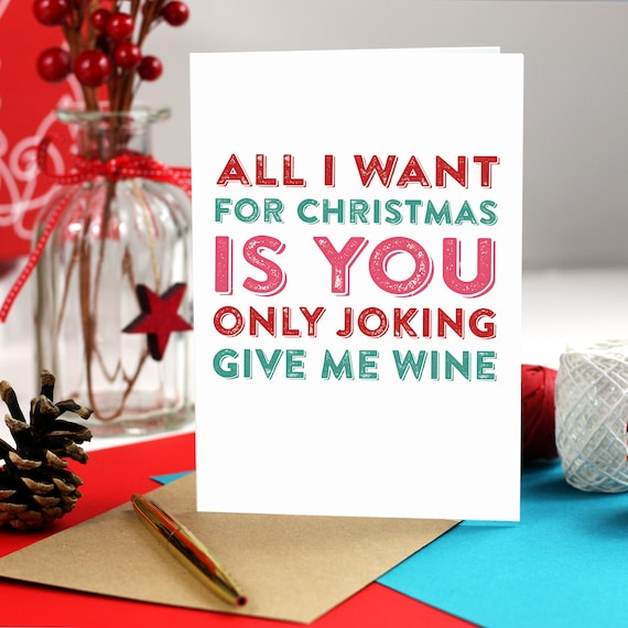 Christmas Joke.All I Want For Christmas Is You Only Joking Give Me Wine Funny Christmas Joke Card Dypch06
