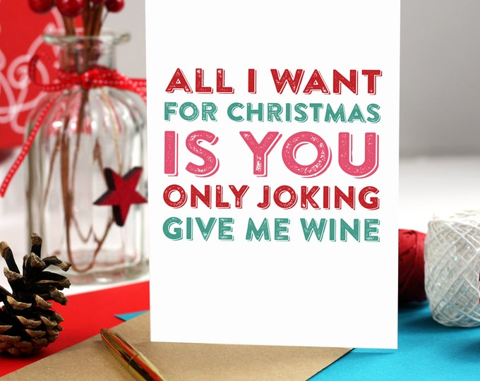 All I Want for Christmas Is You, Only joking give me Wine Funny Christmas Joke Card DYPCH06