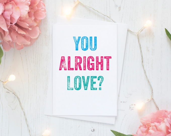 Are You ok? You Alright Love? Yorkshire inspired Checking in on you Greeting Card