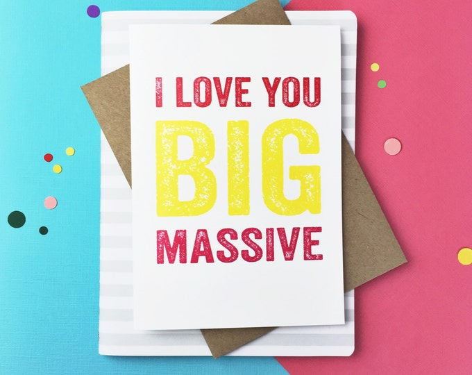 I Love You Big Massive Cheeky British Inspired Humour Contemporary Typographic Greetings Card