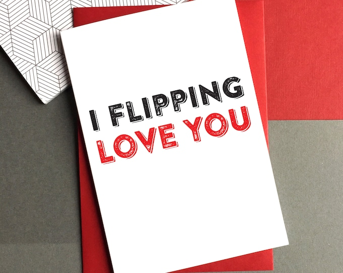 I Flipping Love You Typographic Contemporary British Made British Humour Letterpress Inspired Greetings Card DYPLO16