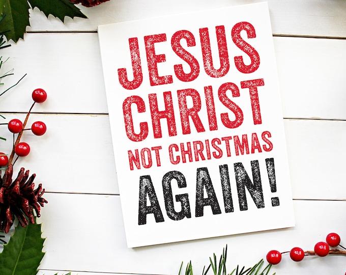 Jesus Christmas Not Christmas again! Funny Christmas Card for grumpy people!
