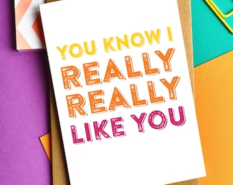 You Know I Really Really Like You Typographic Contemporary British Humour Letterpress Inspired Greetings Card DYPL0