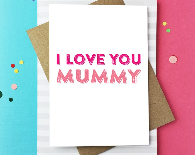 I Love You Mummy Mother's Day Birthday Love Typographic Contemporary British Made Greetings Card