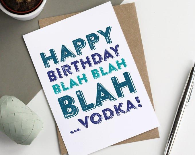 Happy Birthday Blah Blah Blah…Vodka Funny Joke Letterpress Inspired British Made Birthday Greetings Card DYPHB52