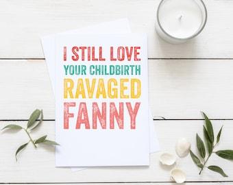 I still Love your childbirth ravaged fanny Funny Love Valentines Anniversary Greeting Card