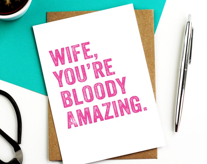 Wife You're Bloody Amazing Anniversary Birthday Valentines Contemporary Typographic British Made Greetings Card DYPHA10
