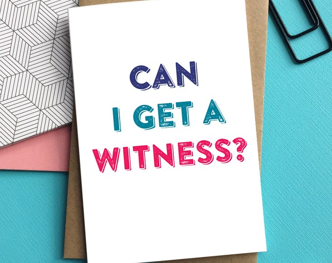 Can I get a Witness? Cheeky British Humour Inspired Luxury Typographic Bridal Party Wedding Greetings Card DYPW014