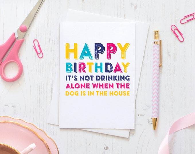 Happy Birthday Drinking Alone Dog Or Cat Funny Colourful Typographic Birthday Card