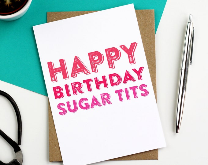 Happy Birthday Sugar Tits Letterpress Inspired Contemporary Typographic Funny British Made Birthday Greetings Card