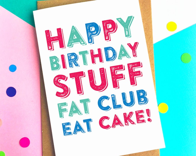 Happy Birthday! Stuff Fat Club Eat The Cake Funny Joke British Humour Letterpress Inspired Birthday Non Diet Greetings Card