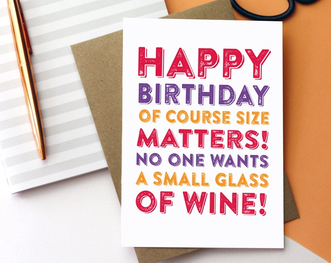 Happy Birthday Of Course Size Matters No One Wants a Small Glass of Wine Cheeky Contemporary typographic birthday greetings card