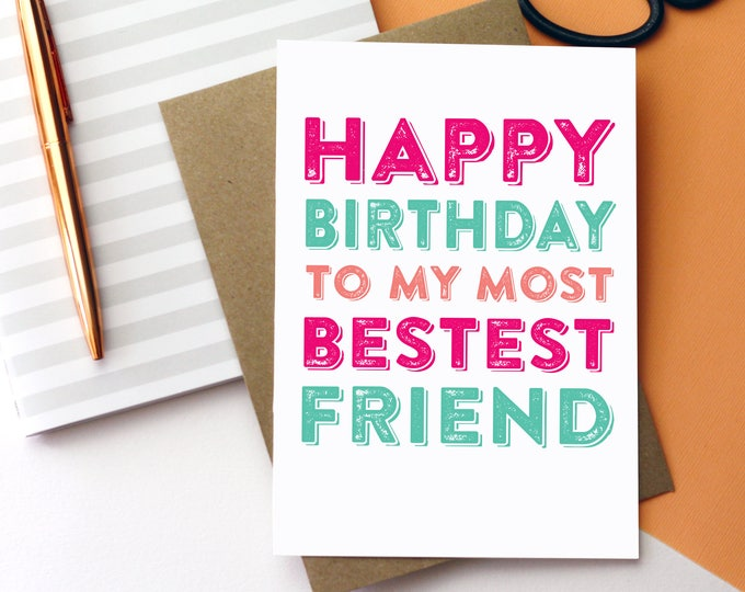 Happy Birthday My Most Bestest Friend Contemporary Typographic Funny British Humour Greetings Card DYPHB38