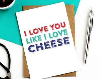 I Love You Like I Love a Good Pungent Cheese Funny Anniversary Valentines contemporary typographic greetings card printed in the UK