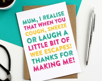 Mum I Realise That When You Laugh, Sneeze or Cough - a Little Bit of Wee escapes - funny British contemporary greetings card DYPHMD014
