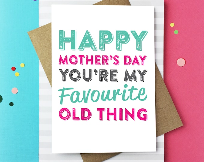 Happy Mother's Day You're My Favourite Old Thing Cheeky British Humour Contemporary Mother's Day Card