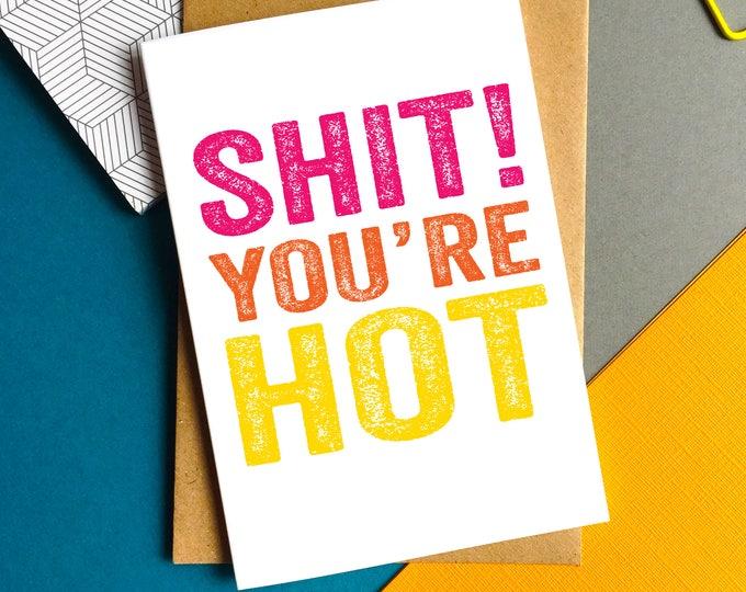 Shit You're Hot Funny British Humour Typographic Contemporary Joke Valentines Anniversary Birthday Greetings Card UK
