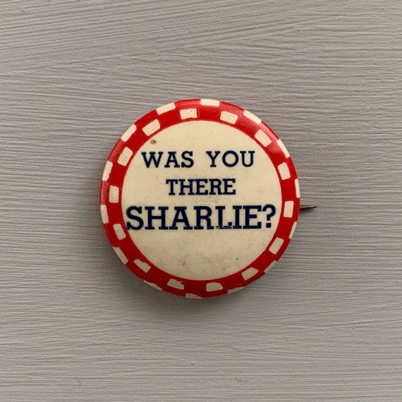 Vintage Pin Was You There Sharlie