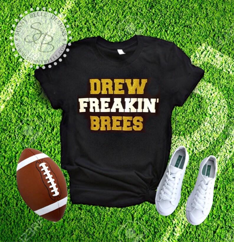 Drew Brees Shirt Drew Freakin  Brees shirt New Orleans  c5b486a8c