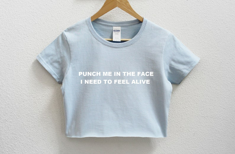 Punch Me In The Face I Need To Feel Alive Women's Crop Shirt