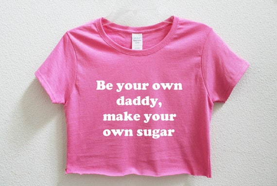 d810c7da4e Be your own daddy make your own sugar Women's Crop Shirt | Etsy