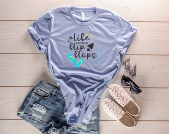 Life is Better in Flip Flops T-Shirt • Perfect for Summer!