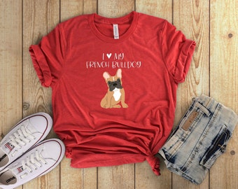 LIMITED EDITION I Love My French Bulldog T-Shirt for Dog Moms