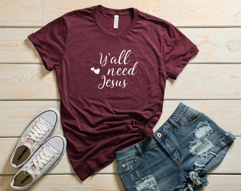 Y'all Need Jesus T-Shirt for Those Crazy Days
