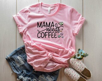 Mama Needs Coffee - Super Cute Tee for Moms Who Love Coffee
