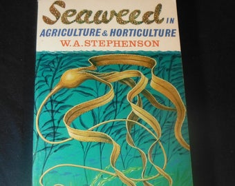 Seaweed in Agriculture and Horticulture by W A Stephenson