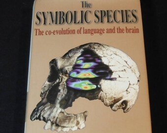 The Symbolic Species: The Co-Evolution of Language and the Brain by Terrence W. Deacon