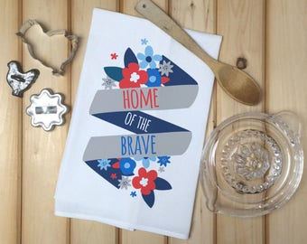 Home of the Brave Patriotic Tea Towel, Forth of July Tea Towel, Patriotic Kitchen Decor, Fourth of July Hostess gift, Gift Basket, Flag Day
