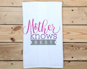 Mother's Day Tea Towel, Mother Knows Best, Flour Sack Towel, Gift for Mom, Tea Towel, Mother's Day Gift, Kitchen Towel