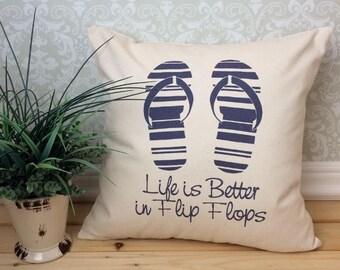 Flip Flops Pillow Cover, Life is Better Pillow, Life is Better in Flip Flops, Gift Pillow, Summer Pillow, Birthday Gift, Wedding Gift