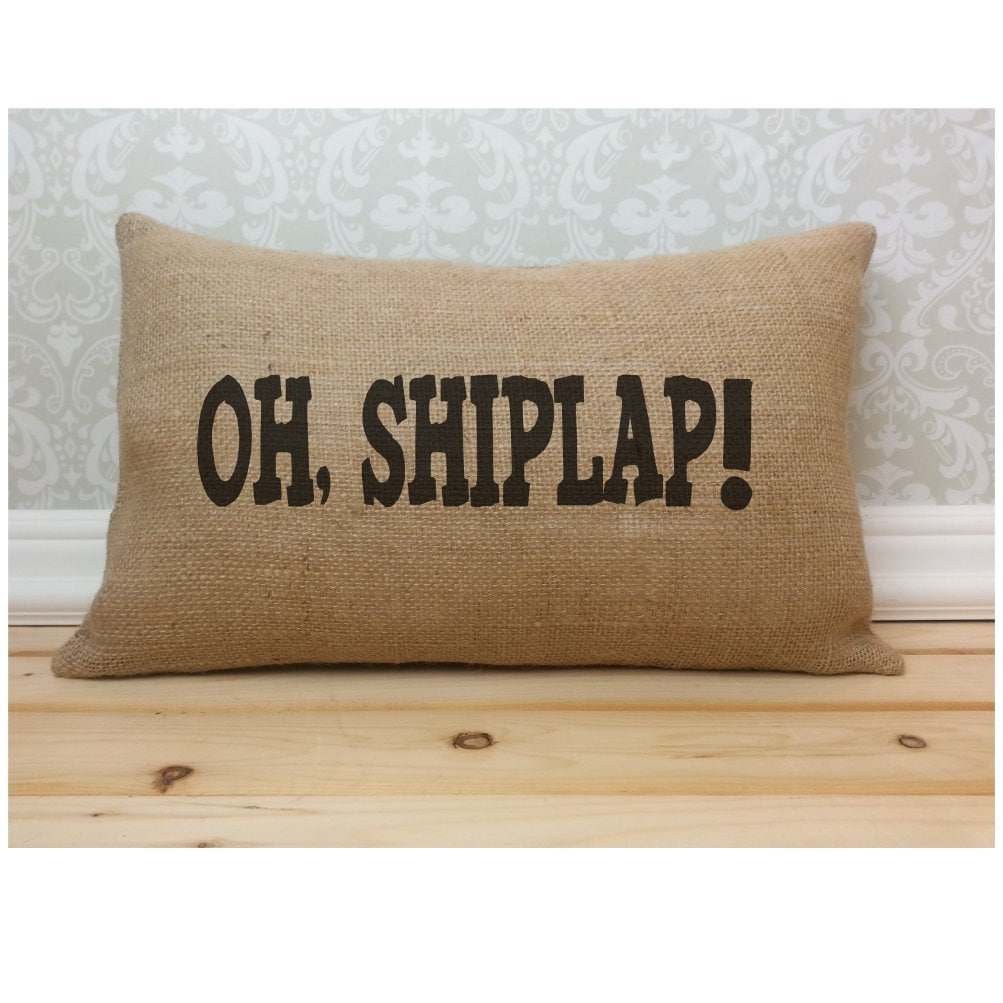 Oh Shiplap Pillow Magnolia Farms Shiplap Decor Burlap