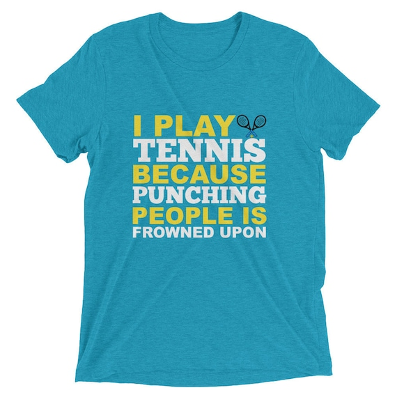 Tennis Gift Unisex Tri-blend Bella I Play Tennis Because Punching People is Frowned Upon Short sleeve t-shirt