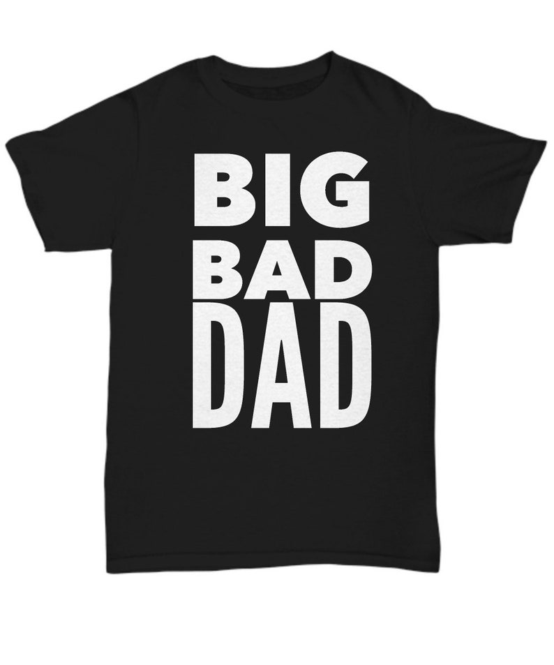 066c4fa4 Big bad dad t-shirt for father | Etsy