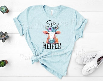 Six Feet Heifer Bella Canvas Unisex Tee Shirt | DTG Printing | Size up to 3XL | COVID-19 | Mask Up | Free Shipping to US