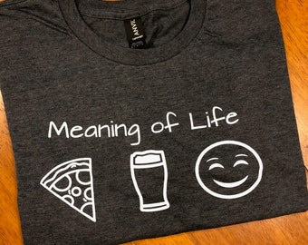 Meaning of Life, Unisex Style T-Shirt, Pizza-Beer-Happiness, Pizza Lover, Beer Lover, Happy Shirt, Funny T-Shirt, Eco-Inks, Screen Printed