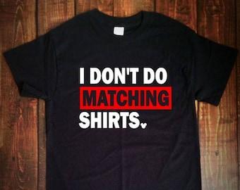 I don't do Matching Shirts, Disney Shirt, Family Disney Tshirt, husband Disney shirt, Men's Disney shirt, Disney World T shirt {BLOCK FONT}