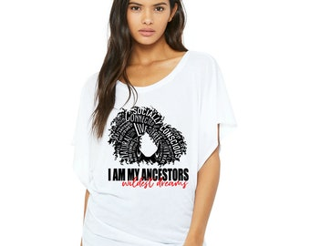 I am my ancestors wildest dreams PRE-Order shirt, sweatshirt, flowy shirt, black history month, natural hair ,red and black, curly