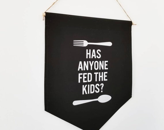 "Handmade ""Has Anyone Fed The Kids?"" Wall Banner - Custom Kitchen Banner - Handmade Kitchen Banner -"