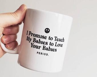 """Handmade """"I Promise to Teach My Babies to Love Your Babies"""" Coffee Cup - Handmade Custom Coffee Mug"""